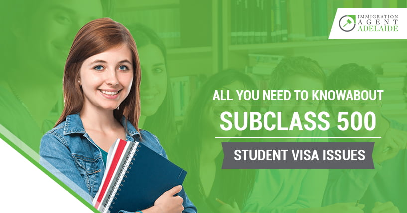All You Need To Know About  Student Visa Subclass 500 Issues