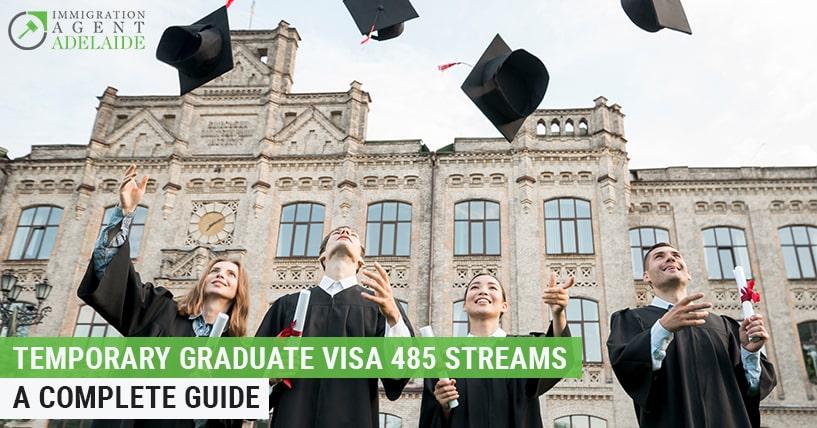 Temporary Graduate Visa 485 Streams – A Complete Guide